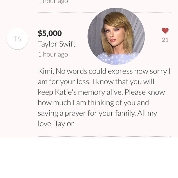 The <i>1989</i> singer paid tribute to a late fan by making a sizable donation to cover her funeral costs. Taylor donated $5,000 on a GoFundMe page to help raise money for Katie Beth Carter, who died in an Alabama car crash over the Labor Day weekend.